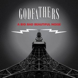 Godfathers: A Big Bad Beautiful Noise