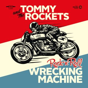 Tommy & The Rockets: Rock'n'Roll Wrecking Machine