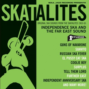 The Skatalites: Independence Ska and The Far East Sound - Original Ska Sounds From The Skatalites 1963 - 65