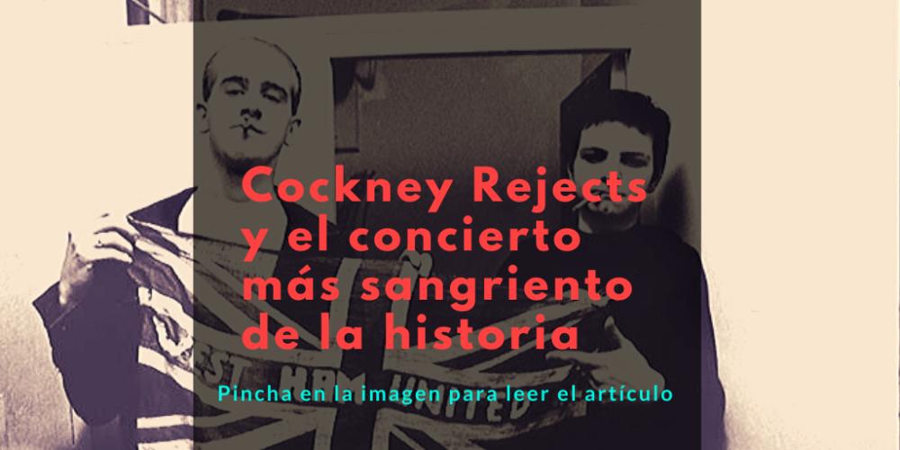 PIncha en la imagen para leer 'Cockney Rejects: El concierto más sangriento de la historia'