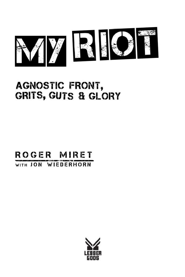 My Riot - Agnostic Front, Grit, Guts & Glory by Roger Miret with Jon Wiederhorn