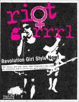 Riot Grrrl. Revolution Girl Style Now! de Nadine Monem