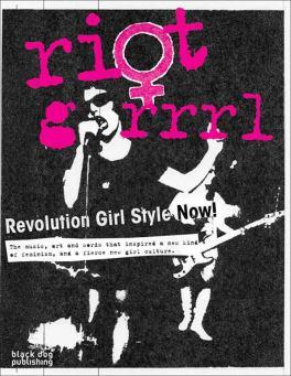 Riot Grrrl. Revolution Girl Style Now! de Nadine Monem
