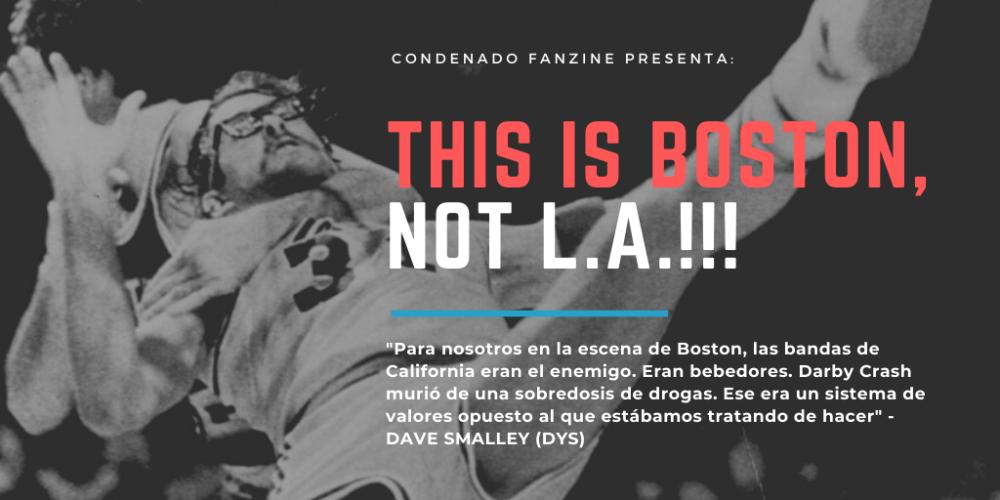 'This Is Boston, Not L.A.!!!', artículo especial sobre la escena hardcore de Boston durante la década de los años 80 | condenadofanzine.com