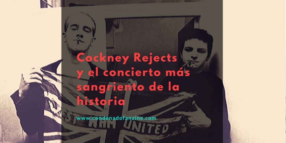 Artículo: 'Cockney Rejects y el concierto más sangriento de la historia'   www.condenadofanzine.com