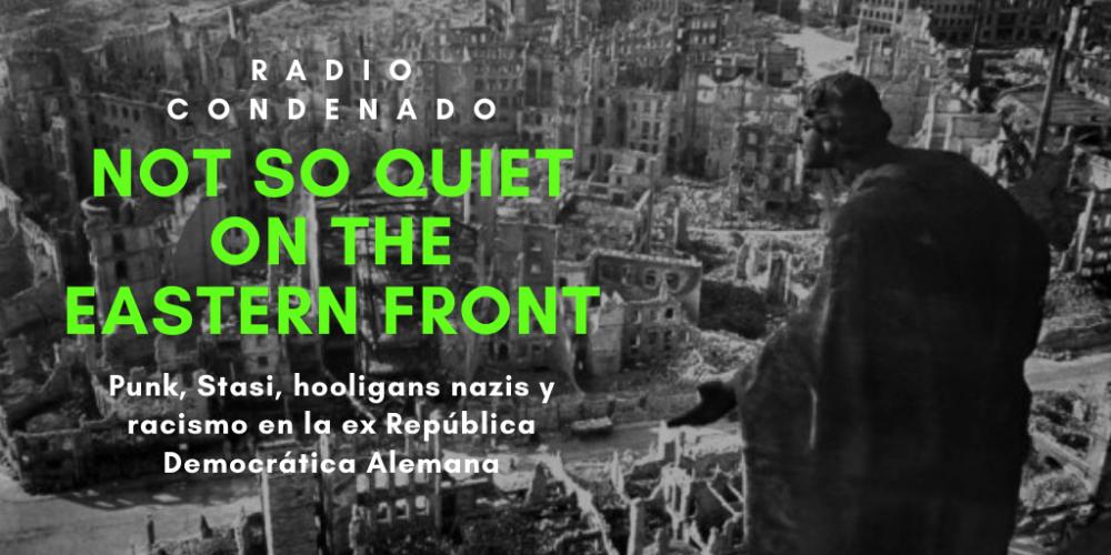 Radio Condenado #12 | Punk, Stasi, hooligans nazis y racismo en la ex RDA