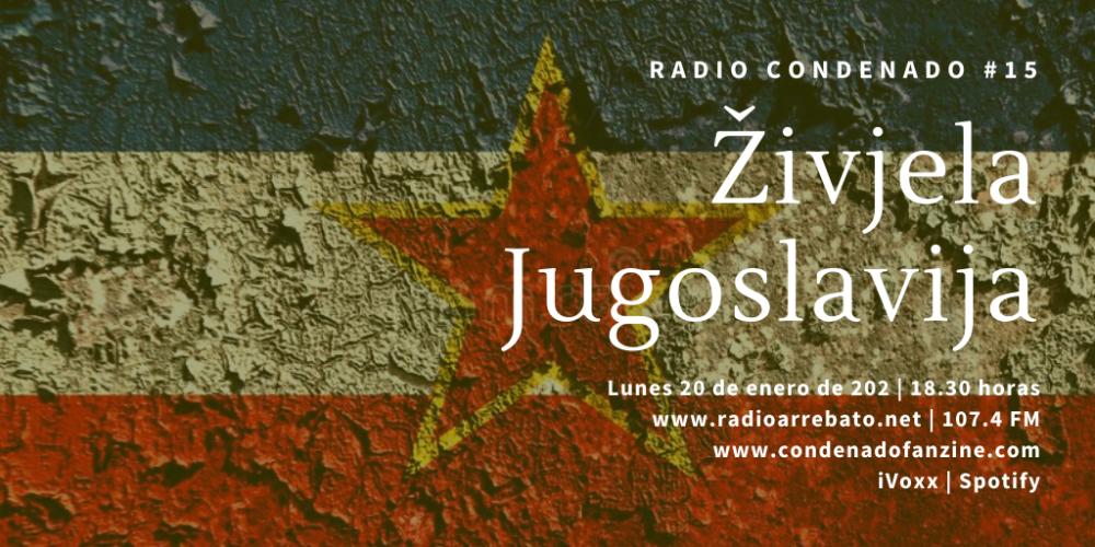 Radio Condenado #15 | Živjela Jugoslavija, programa dedicado a las primeras bandas punk, oi! y new wave surgidas en los años 70 y 80 en la antigua Yugoslavia