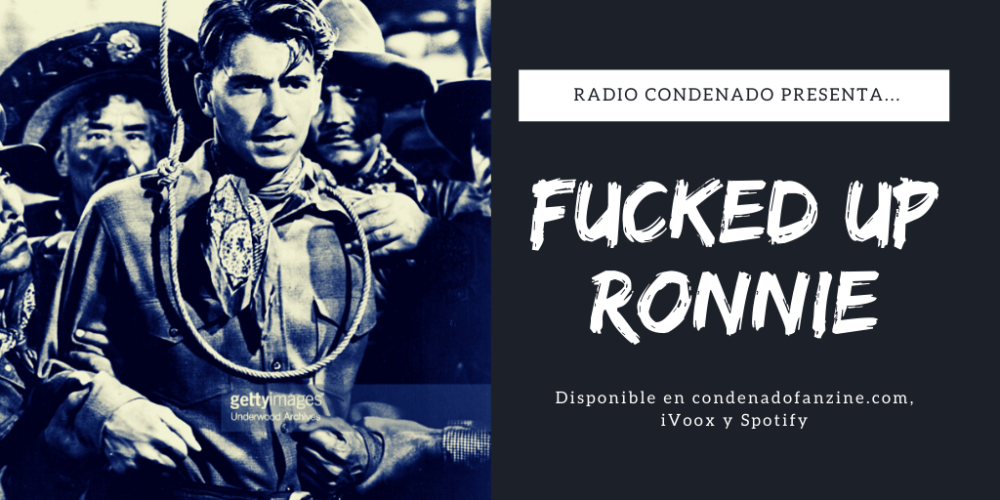"Radio Condenado #18 especial ""Fucked Up Ronnie"", dedicado al hardcore punk en USA durante la era Reagan"