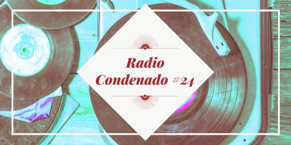 Radio Condenado #24 | Música desde el confinamiento