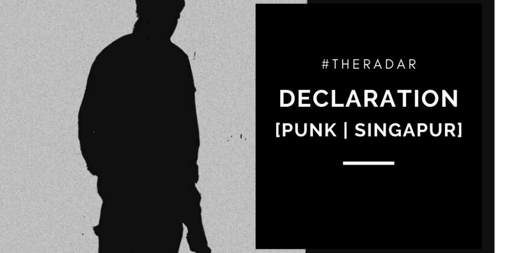 #TheRadar: Declaration [Punk | Singapur]