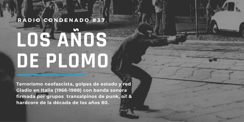Radio Condenado #37 | Los años de plomo en Italia (1968-1988) más punk, hardcore y oi! italiano de la década de los años 80s como BSO
