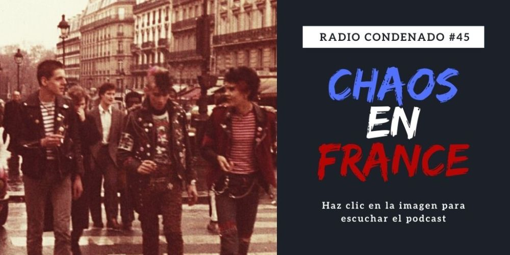 Pincha en la imagen para escuchar Radio Condenado #45 | Chaos En France