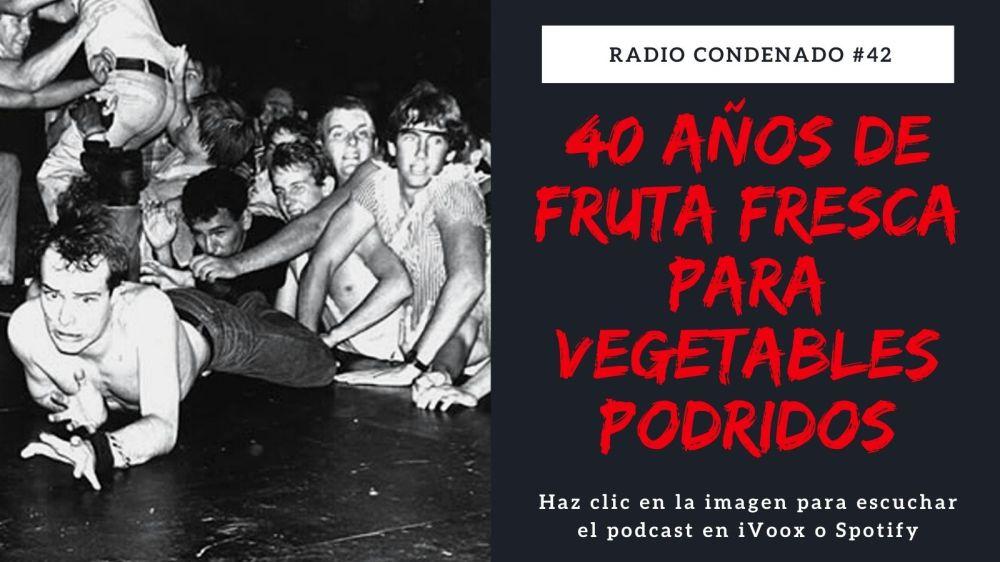 Podcast de Radio Condenado dedicado a los 40 años de Fresh Fruit For Rotting Vegetables
