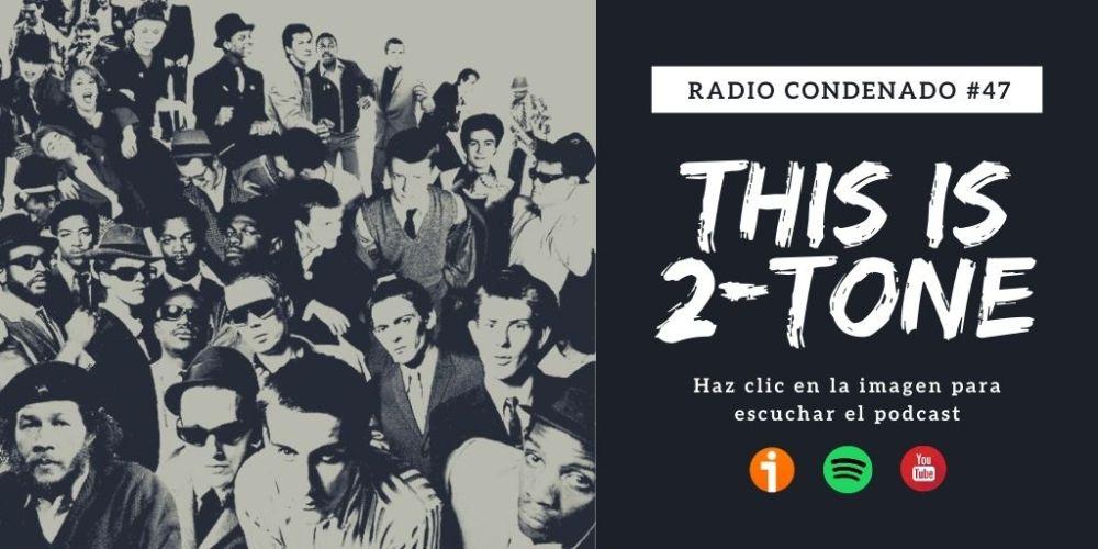 Haz clic en la imagen para escuchar Radio Condenado #47 | This Is 2-Tone!