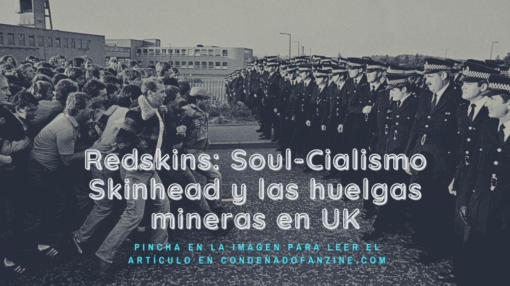 Haz clic en la imagen para leer el artículo 'Redskins: Soul-Cialismo Skinhead y Huelgas Mineras en UK'