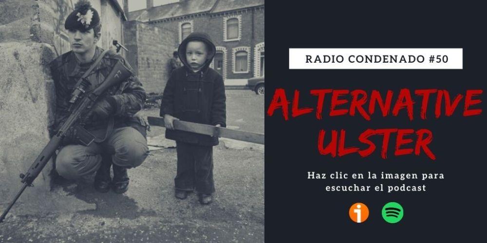 Haz clic en la imagen para escuchar Radio Condenado #50 | Alternative Ulster