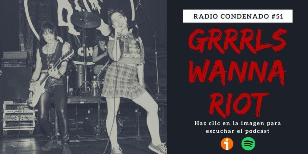 Radio Condenado #51 | Grrrls Wanna Riot