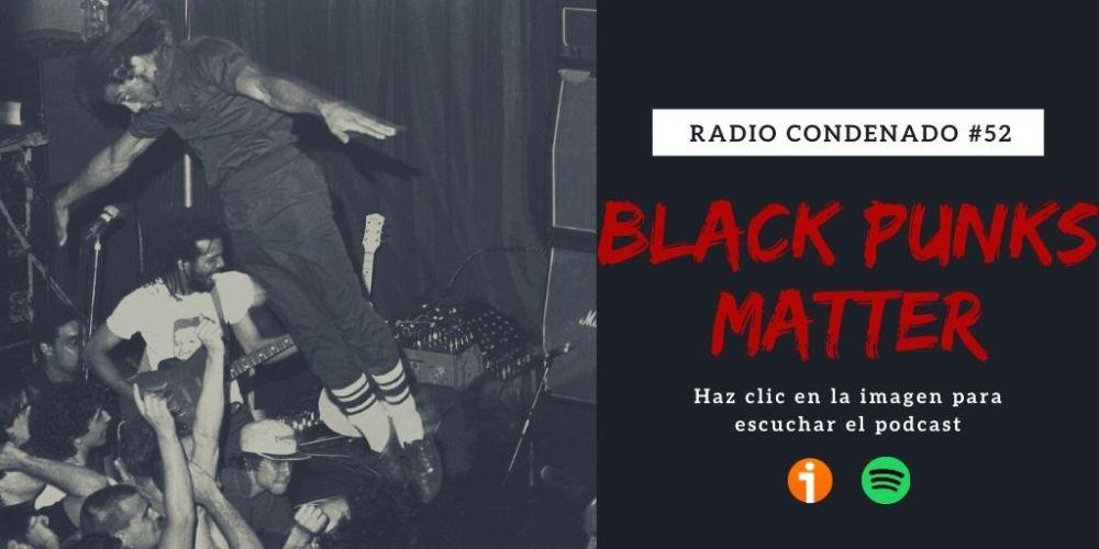 Haz clic en la imagen para escuchar el podcast de Radio Condenado #52 | Black Punks Matter