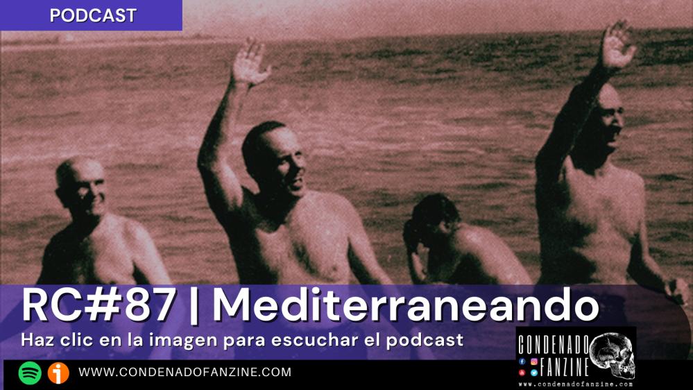 Pincha en la imagen para escuchar el podcast de Radio Condenado #87 | Mediterraneando